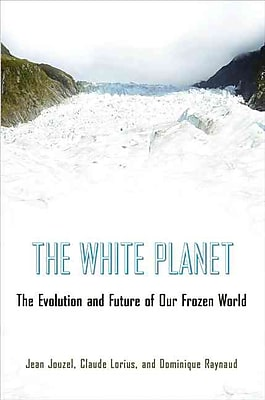 The White Planet: The Evolution and Future of Our Frozen World Hardcover