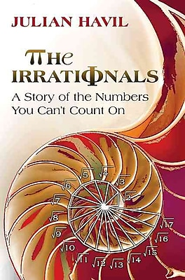 The Irrationals: A Story of the Numbers You Can't Count On Julian Havil Hardcover