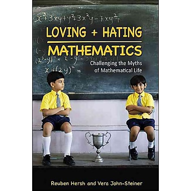 Loving and Hating Mathematics: Challenging the Myths of Mathematical Life Hardcover