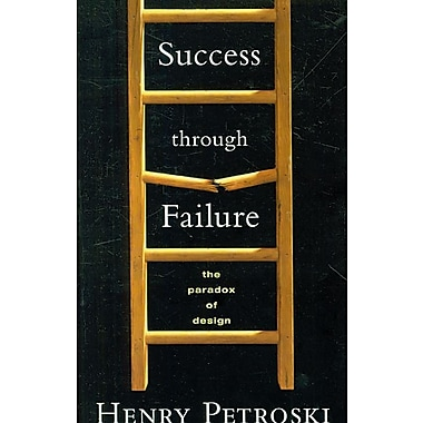 Success through Failure: The Paradox of Design Henry Petroski Paperback