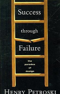 Success through Failure: The Paradox of Design Henry Petroski Paperback