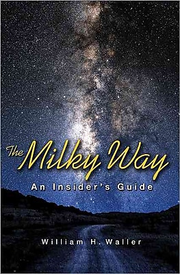 The Milky Way: An Insider's Guide William H. Waller Hardcover