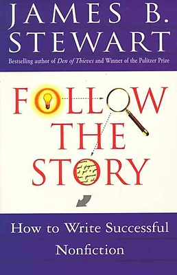 Follow the Story: How to Write Successful Nonfiction James B. Stewart Paperback
