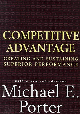 Competitive Advantage: Creating and Sustaining Superior Performance Michael E. Porter Hardcover