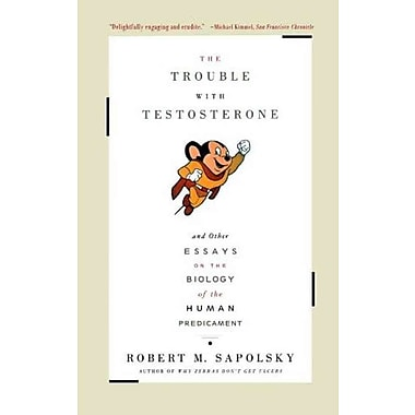 The Trouble With Testosterone: And Other Essays On The Biology Of The Human Predicament Paperback