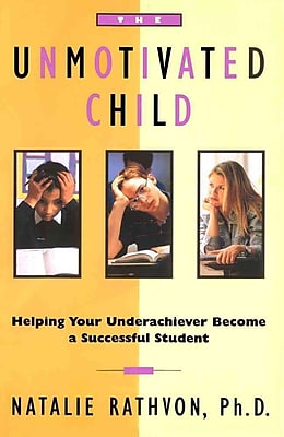 The Unmotivated Child: Helping Your Underachiever Become a Successful Student Paperback