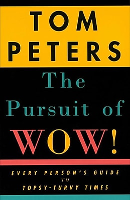 The Pursuit of Wow! Every Person's Guide to Topsy-Turvy Times Tom Peters Paperback