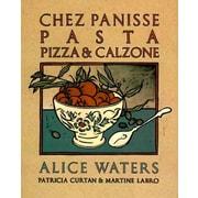 Chez Panisse Pasta, Pizza, Calzone Alice Waters Paperback
