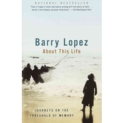 About This Life: Journeys on the Threshold of Memory Barry Lopez Paperback