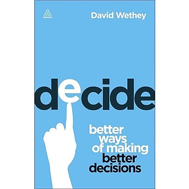 Decide Better Ways of Making Better Decisions David Wethey Paperback