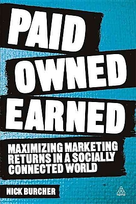 Paid, Owned, Earned: Maximizing Marketing Returns in a Socially Connected World Paperback