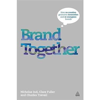 Brand Together Nicholas Ind, Clare Fuller, Charles Trevail Paperback