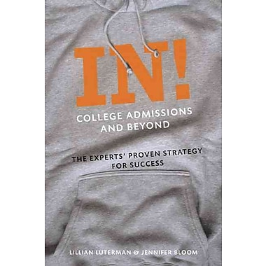 In! College Admissions and Beyond: The Experts' Proven Strategy for Success Paperback