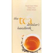 The Tea Drinker's Handbook   Francois-xavier Delmas,  Mathias Minet, Christine Barbaste Hardcover