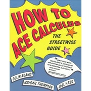 How to Ace Calculus: The Streetwise Guide Colin Adams, Abigail Thompson, Joel Hass Paperback