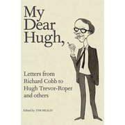 My Dear Hugh: Letters from Richard Cobb to Hugh Trevor-Roper and Others Tim Heald Hardcover