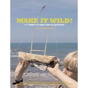 Make it Wild!: 101 Things to Make and Do Outdoors Fiona Danks, Jo Schofield Paperback