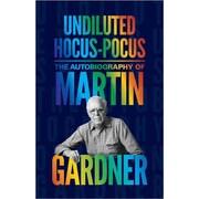Undiluted Hocus-Pocus: The Autobiography of Martin Gardner Martin Gardner Hardcover