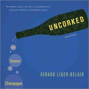 Uncorked: The Science of Champagne Gerard Liger-belair Hardcover