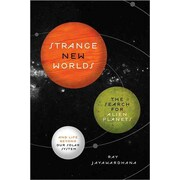 Strange New Worlds The Search for Alien Planets and Life beyond Our Solar System  Paperback
