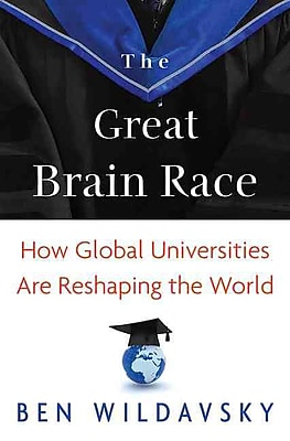The Great Brain Race: How Global Universities Are Reshaping the World Ben Wildavsky Paperback