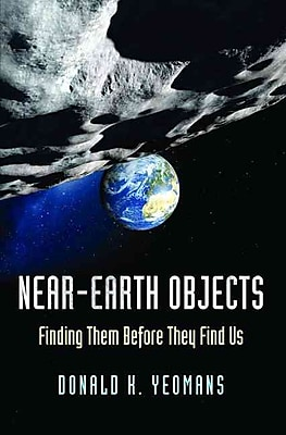 Near-Earth Objects: Finding Them Before They Find Us Donald K. Yeomans Hardcover