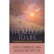 From Dust to Life: The Origin and Evolution of Our Solar System Hardcover