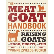 The Meat Goat Handbook: Raising Goats for Food, Profit, and Fun Yvonne Zweede-Tucker Paperback