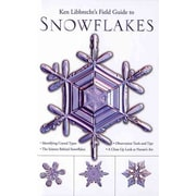Ken Libbrecht's Field Guide to Snowflakes Kenneth Libbrecht  Hardcover