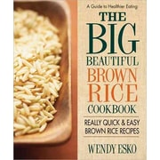 Big Beautiful Brown Rice Cookbook, The: Really Quick & Easy Brown Rice Recipes Wendy Esko  Paperback
