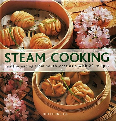 Steam Cooking: Healthy Eating From South-East Asia with 20 Recipes Kim Chung Lee Hardcover