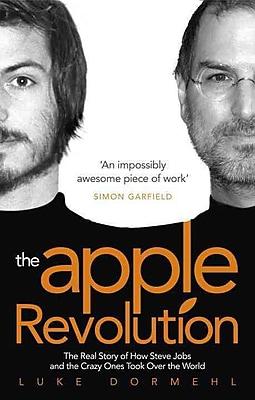 The Apple Revolution (Paperback) Luke Dormehl Paperback