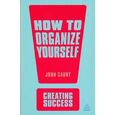 How to Organize Yourself (Creating Success) John Caunt Paperback
