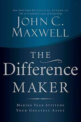 The Difference Maker: Making Your Attitude Your Greatest Asset John C. Maxwell Hardcover