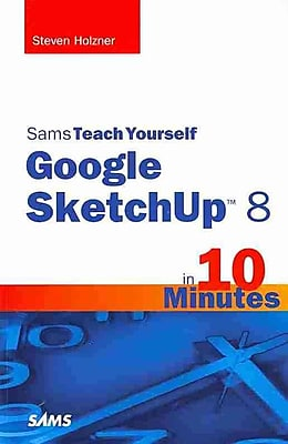 Sams Teach Yourself Google SketchUp 8 in 10 Minutes (Sams Teach Yourself -- Minutes) Paperback