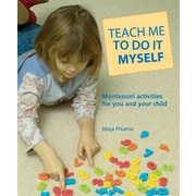 Teach Me to Do It Myself: Montessori Activities for You and Your Child Maja Pitamic Paperback