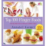 Top 100 Finger Foods: 100 Recipes for a Healthy, Happy Child Annabel Karmel Hardcover