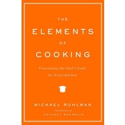 The Elements of Cooking: Translating the Chef's Craft for Every Kitchen Michael Ruhlman Hardcover