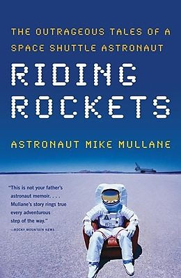 Riding Rockets: The Outrageous Tales of a Space Shuttle Astronaut Mike Mullane Paperback
