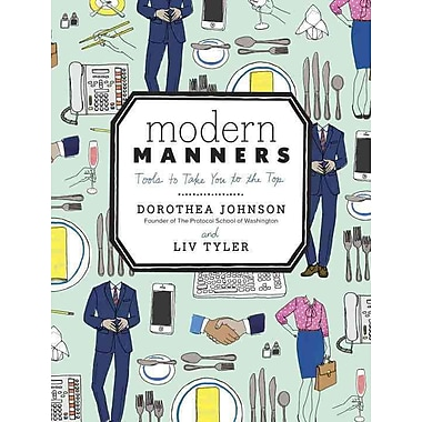 Modern Manners: Tools to Take You to the Top Dorothea Johnson, Liv Tyler Hardcover
