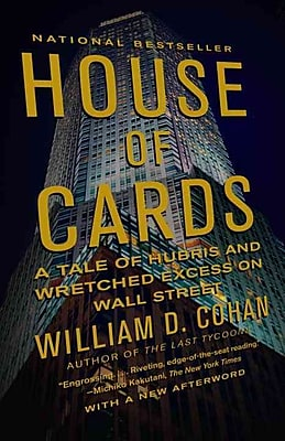 House of Cards: A Tale of Hubris and Wretched Excess on Wall Street William D. Cohan Paperback