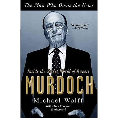 The Man Who Owns the News Michael Wolff Paperback