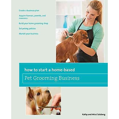 How to Start a Home-based Pet Grooming Business Kathy Salzberg , Melissa Salzberg Paperback