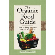The Organic Food Guide: How to Shop Smarter and Eat Healthier Steve Meyerowitz Paperback