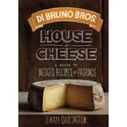 Di Bruno Bros. House of Cheese: A Guide to Wedges, Recipes, and Pairings Tenaya Darlington Hardcover