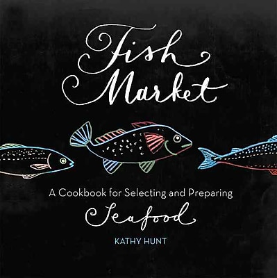 Fish Market: A Cookbook for Selecting and Preparing Seafood Kathy Hunt Paperback