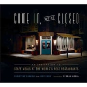 Come In, We're Closed: An Invitation to Staff Meals at the World's Best Restaurants Hardcover