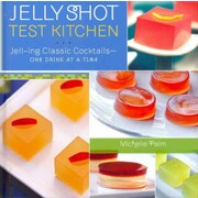 Jelly Shot Test Kitchen: Jell-ing Classic Cocktails-One Drink at a Time  Michelle Palm Hardcover