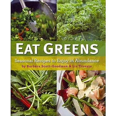 Eat Greens: Seasonal Recipes to Enjoy in Abundance Barbara Scott-Goodman, Liz Trovato Hardcover