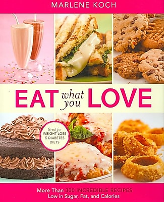 Eat What You Love: More than 300 Incredible Recipes Low in Sugar, Fat, and Calories Hardcover